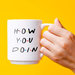 How You Doin - Best Coffee Mug For Friends